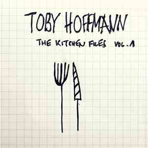 Toby Hoffmann - The Kitchen Files Vol​.​1