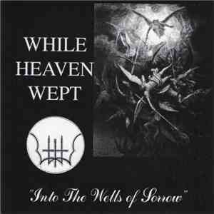 While Heaven Wept - Into The Wells Of Sorrow