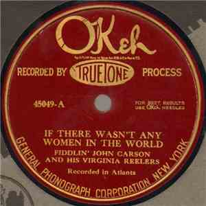 Fiddlin' John Carson And His Virginia Reelers - If There Wasn't Any Women In The World / Good-Bye Liza Jane