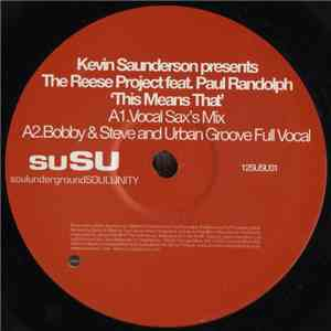 Kevin Saunderson Presents The Reese Project Feat. Paul Randolph - This Means That